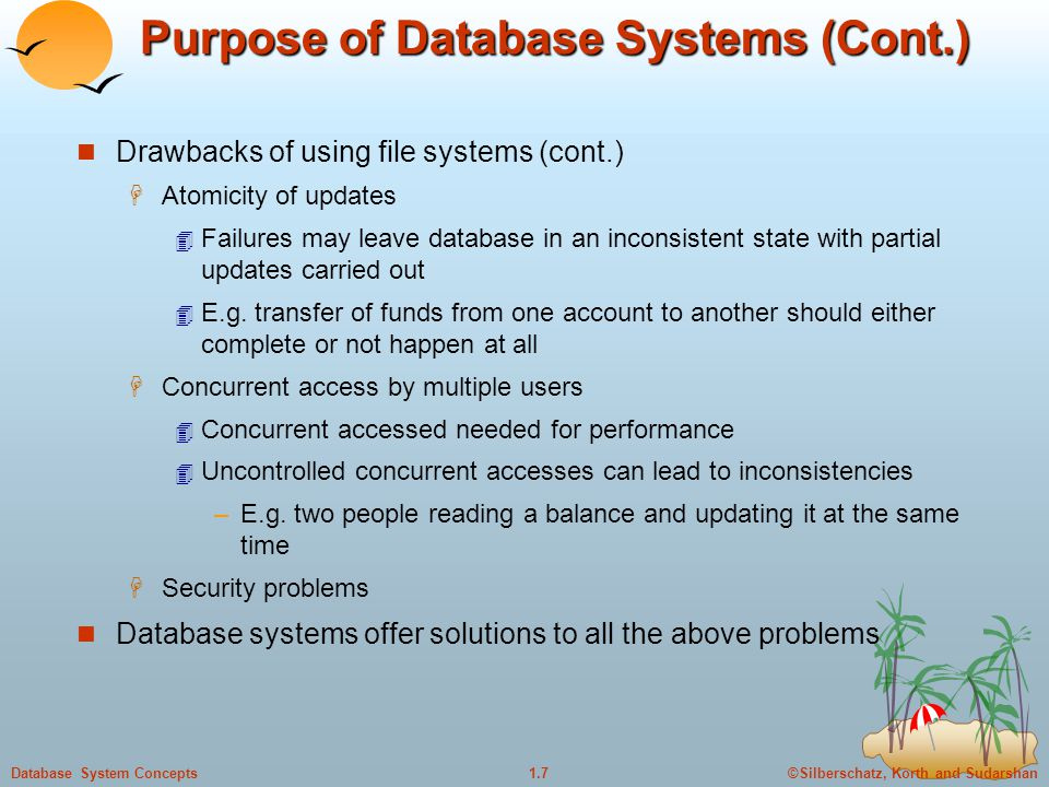 ©Silberschatz, Korth and Sudarshan1.18Database System Concepts Normalization Goals:  Decide whether a particular relation R (corresponding to a table in the database) is in good form.