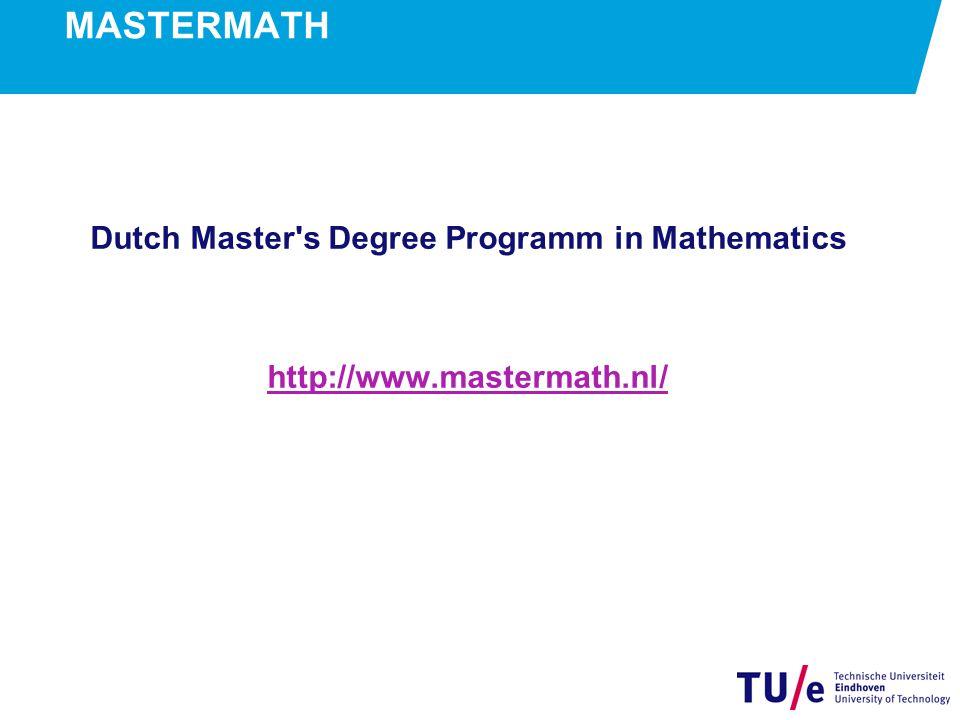 MASTERMATH Dutch Master's Degree Programm in Mathematics http://www.mastermath.nl/