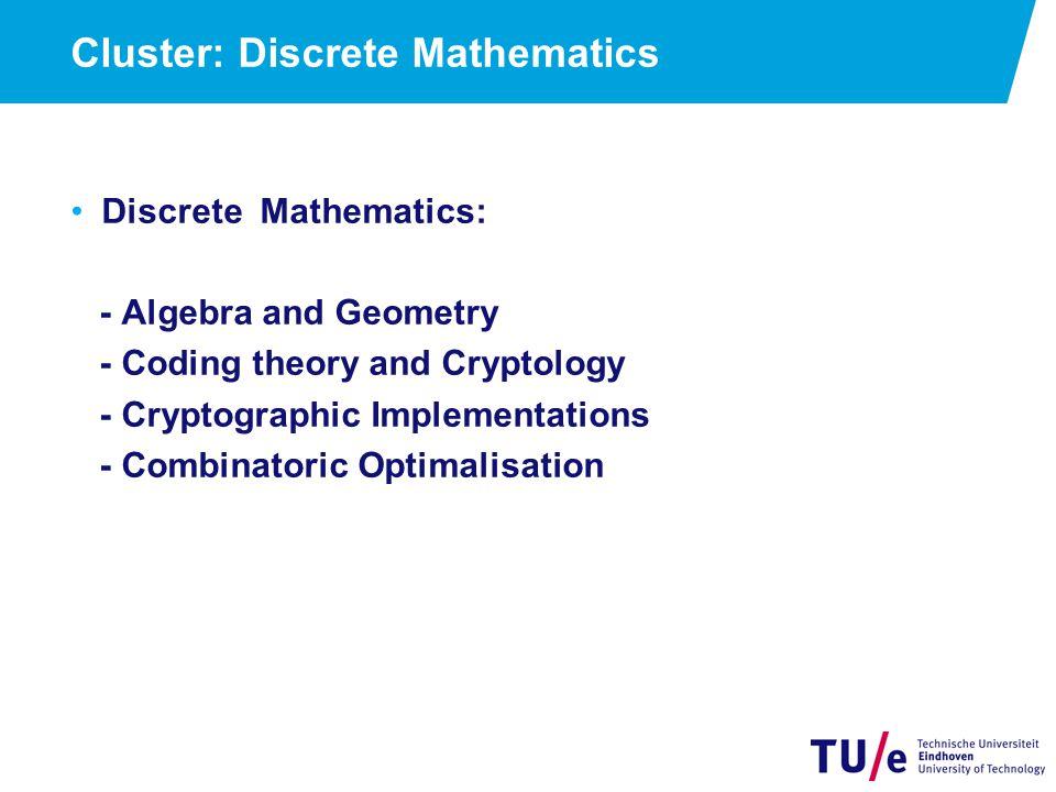 Cluster: Discrete Mathematics Discrete Mathematics: - Algebra and Geometry - Coding theory and Cryptology - Cryptographic Implementations - Combinator