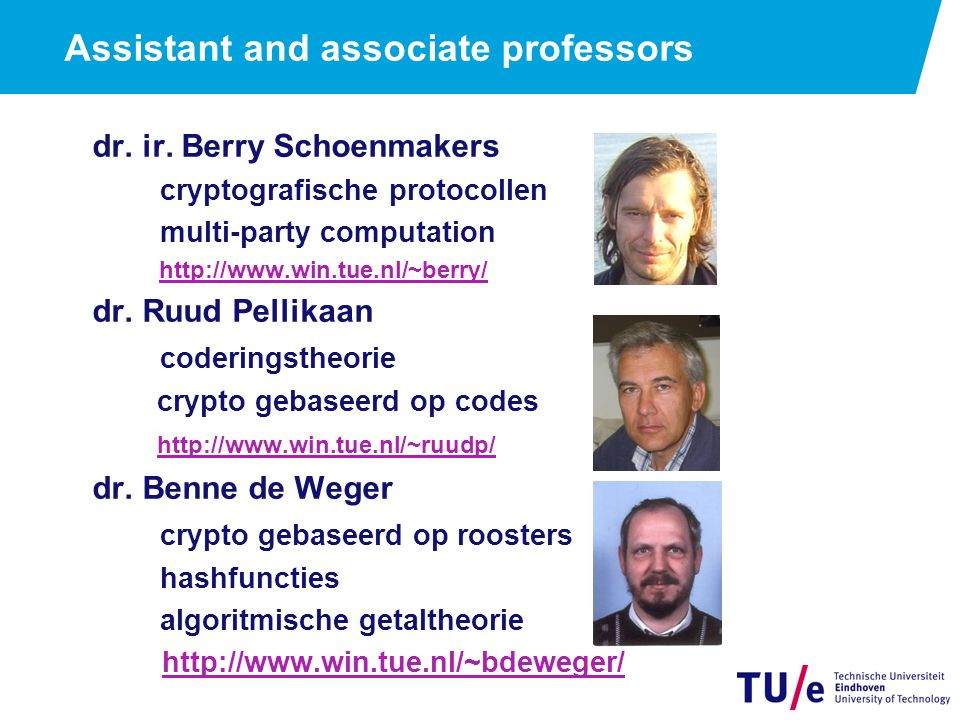 Assistant and associate professors dr. ir. Berry Schoenmakers cryptografische protocollen multi-party computation http://www.win.tue.nl/~berry/ dr. Ru