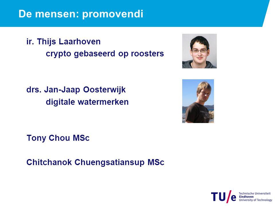 De mensen: promovendi ir. Thijs Laarhoven crypto gebaseerd op roosters drs. Jan-Jaap Oosterwijk digitale watermerken Tony Chou MSc Chitchanok Chuengsa