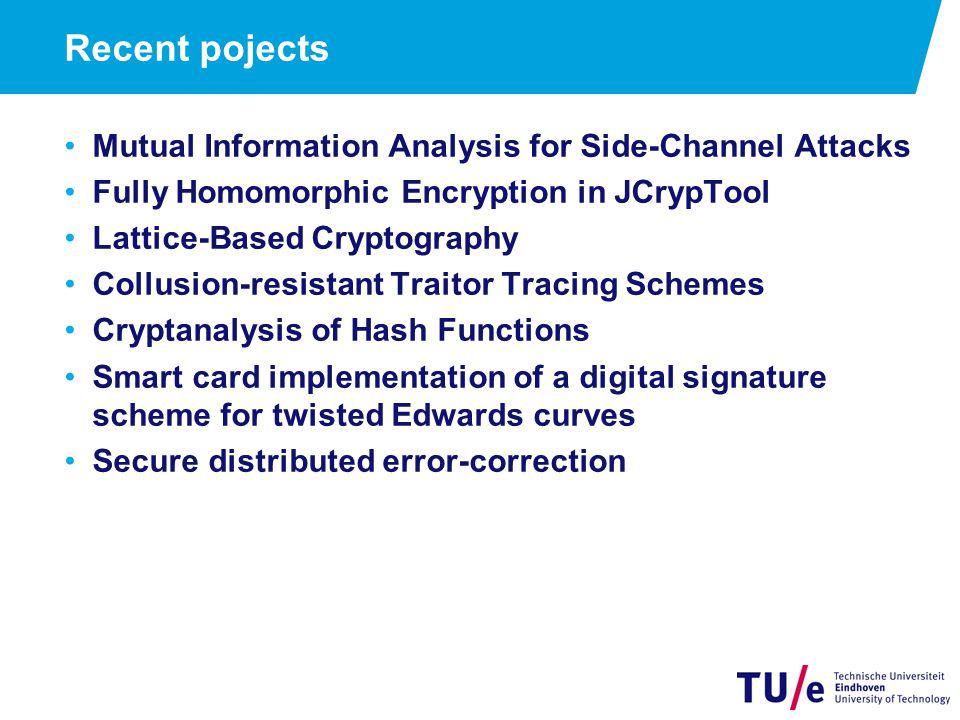 samenwerking / afstudeerplekken / werkgevers Macquarie University Sydney Nationaal Bureau Verbindingsbeveiliging (AIVD) ING Bank, beveiligingsafdeling Deutsche Bank Irdeto (fingerprinting) Philips Compumatica (crypto hardware) TNO / Brightsight (crypto certificatie) …
