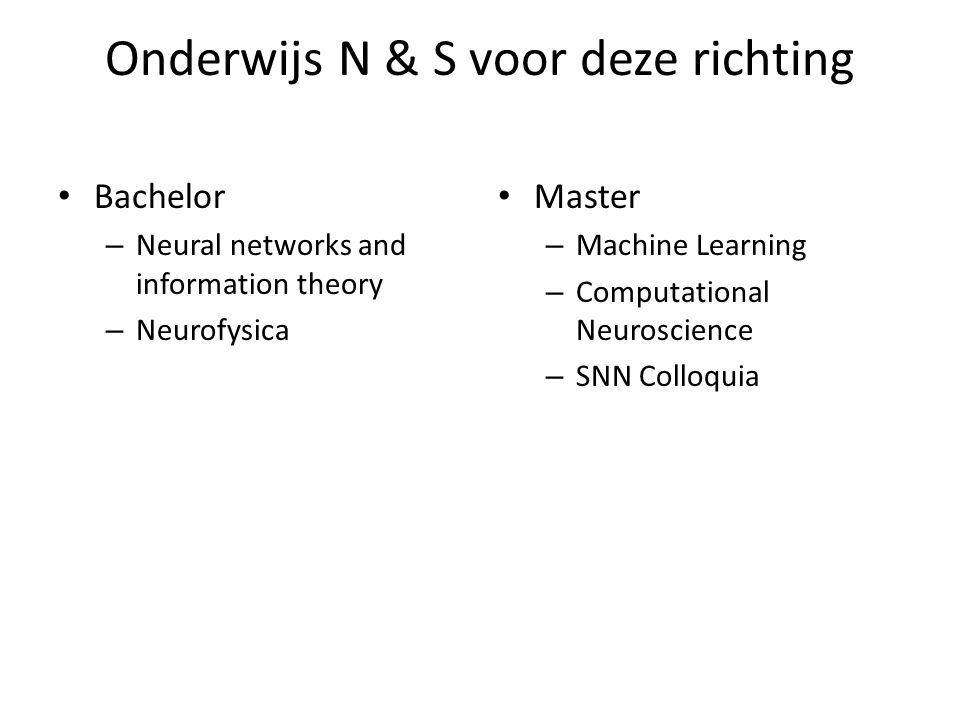 Onderwijs N & S voor deze richting Bachelor – Neural networks and information theory – Neurofysica Master – Machine Learning – Computational Neuroscie