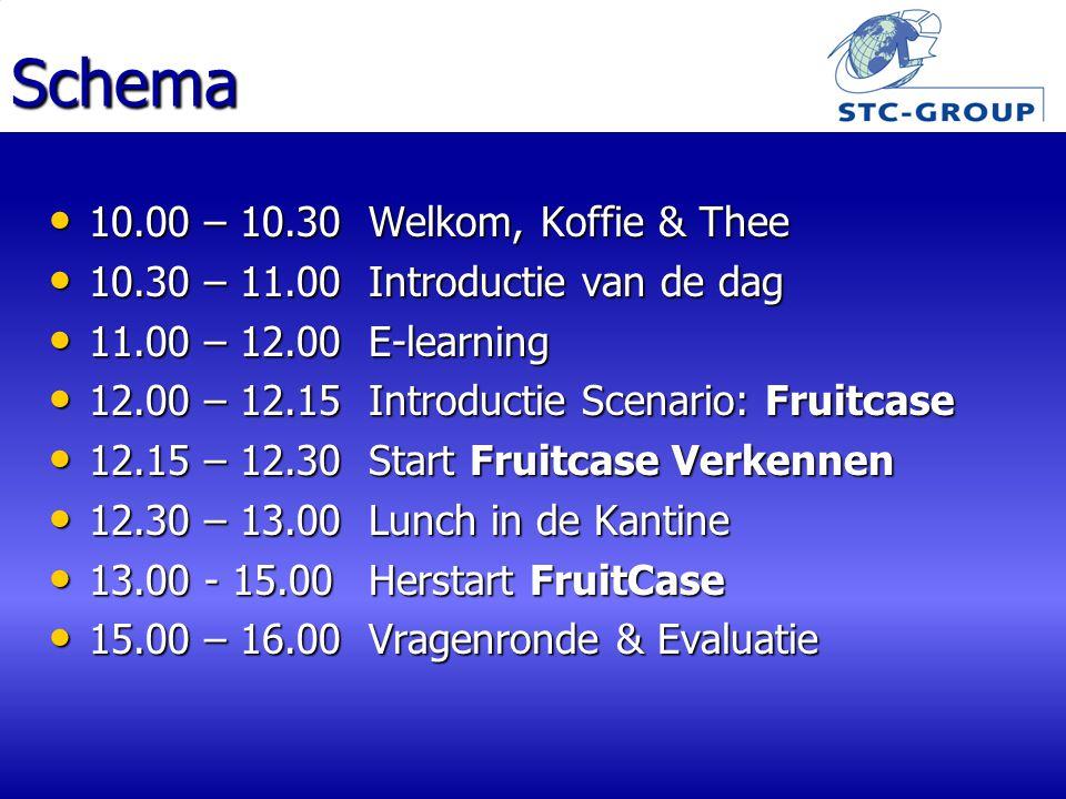 Schema 10.00 – 10.30Welkom, Koffie & Thee 10.00 – 10.30Welkom, Koffie & Thee 10.30 – 11.00Introductie van de dag 10.30 – 11.00Introductie van de dag 11.00 – 12.00E-learning 11.00 – 12.00E-learning 12.00 – 12.15Introductie Scenario: Fruitcase 12.00 – 12.15Introductie Scenario: Fruitcase 12.15 – 12.30Start Fruitcase Verkennen 12.15 – 12.30Start Fruitcase Verkennen 12.30 – 13.00Lunch in de Kantine 12.30 – 13.00Lunch in de Kantine 13.00 - 15.00Herstart FruitCase 13.00 - 15.00Herstart FruitCase 15.00 – 16.00Vragenronde & Evaluatie 15.00 – 16.00Vragenronde & Evaluatie