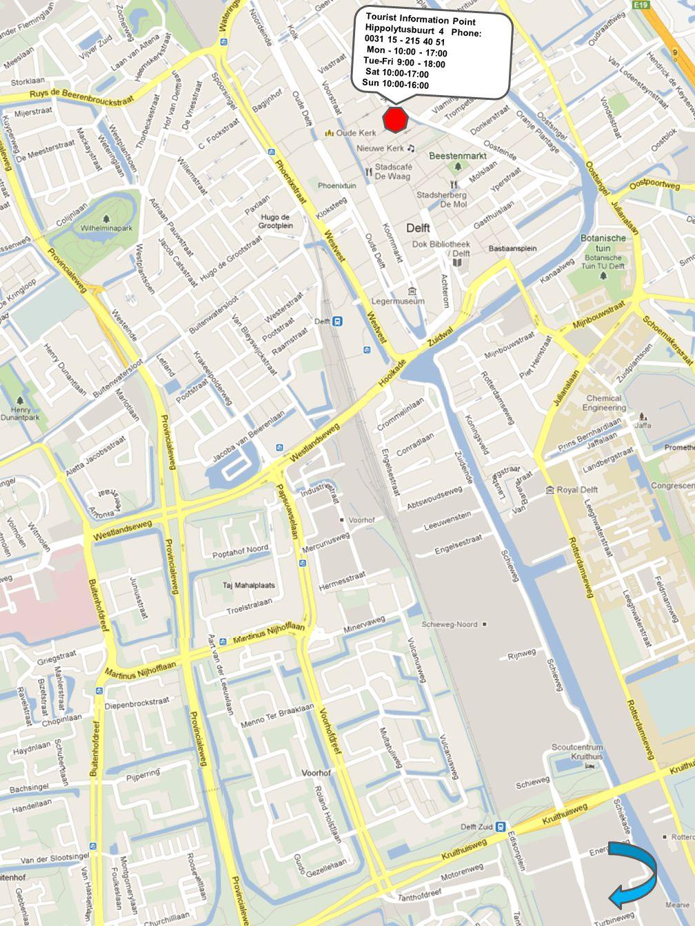 Tourist Information Point Hippolytusbuurt 4 Phone: 0031 15 - 215 40 51 Mon - 10:00 - 17:00 Tue-Fri 9:00 - 18:00 Sat 10:00-17:00 Sun 10:00-16:00