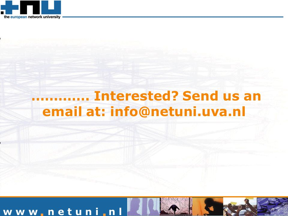 …………. Interested? Send us an email at: info@netuni.uva.nl w w w n e t u n i n l