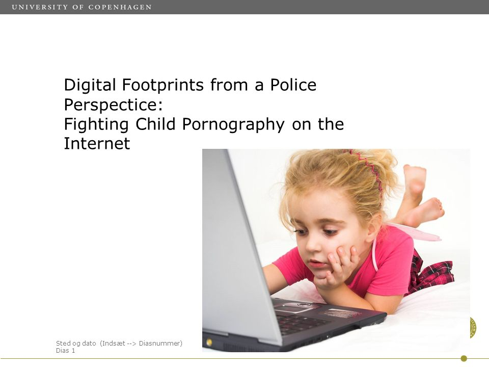 Sted og dato (Indsæt --> Diasnummer) Dias 1 Digital Footprints from a Police Perspectice: Fighting Child Pornography on the Internet