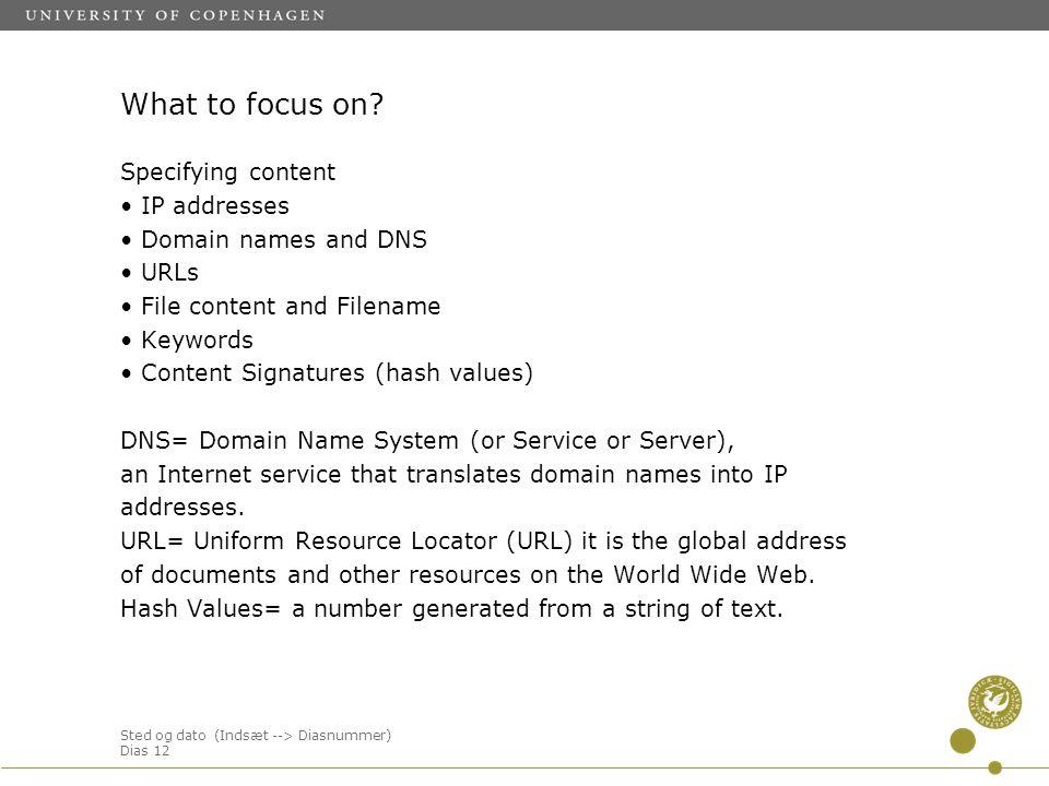 Sted og dato (Indsæt --> Diasnummer) Dias 12 What to focus on.