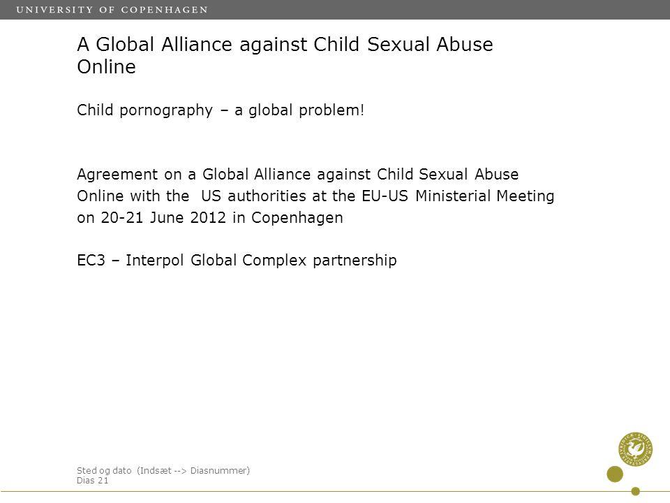 Sted og dato (Indsæt --> Diasnummer) Dias 21 A Global Alliance against Child Sexual Abuse Online Child pornography – a global problem.