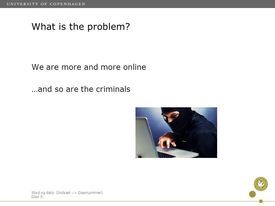 Sted og dato (Indsæt --> Diasnummer) Dias 3 What is the problem.