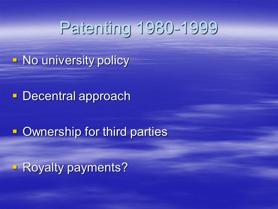 Patenting 1980-1999  No university policy  Decentral approach  Ownership for third parties  Royalty payments
