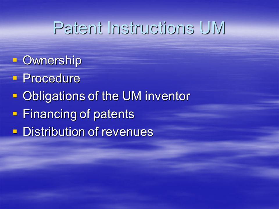Patent Instructions UM  Ownership  Procedure  Obligations of the UM inventor  Financing of patents  Distribution of revenues