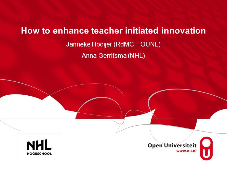 How to enhance teacher initiated innovation Janneke Hooijer (RdMC – OUNL) Anna Gerritsma (NHL)