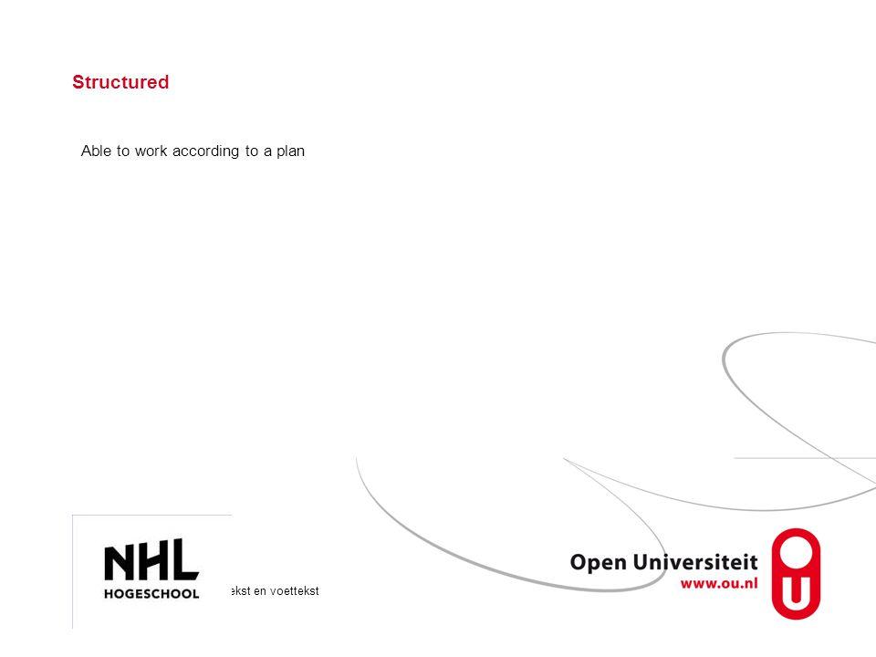Onderwerp via >Beeld >Koptekst en voettekst Pagina 14 Structured Able to work according to a plan