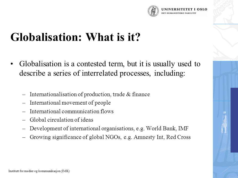 Institutt for medier og kommunikasjon (IMK) Globalisation: What is it.