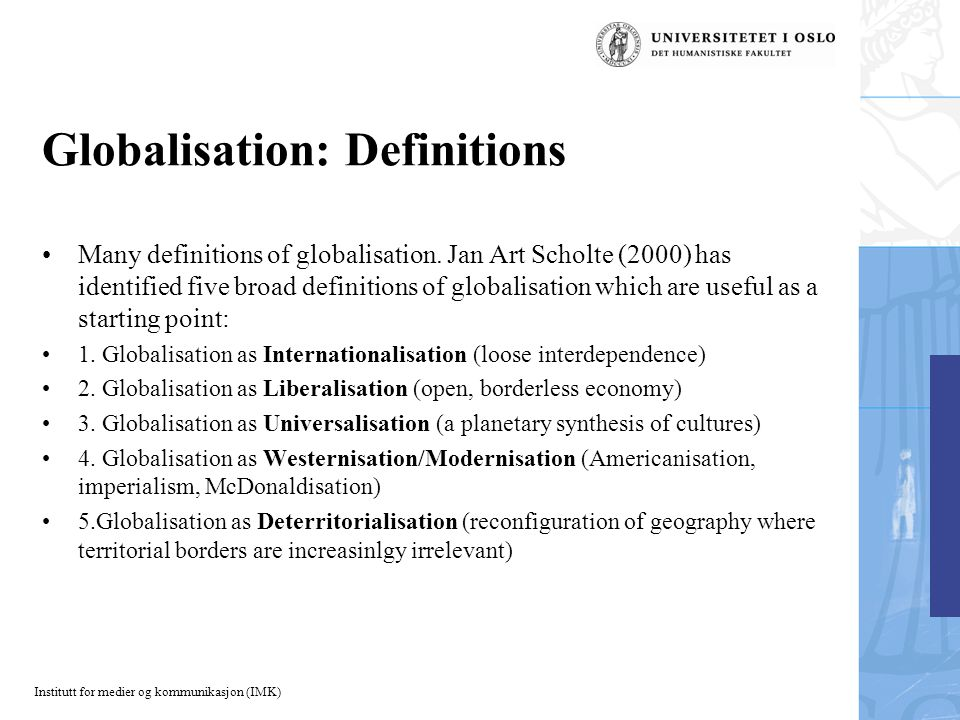 Institutt for medier og kommunikasjon (IMK) Globalisation: Definitions Many definitions of globalisation.