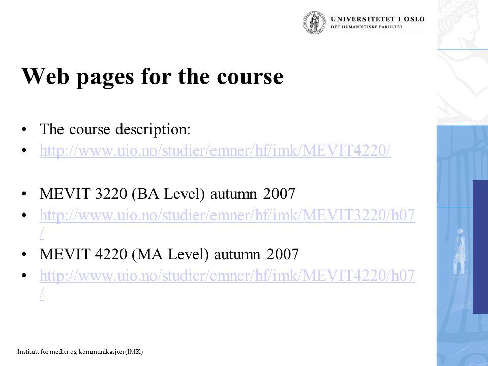 Institutt for medier og kommunikasjon (IMK) Web pages for the course The course description: http://www.uio.no/studier/emner/hf/imk/MEVIT4220/ MEVIT 3