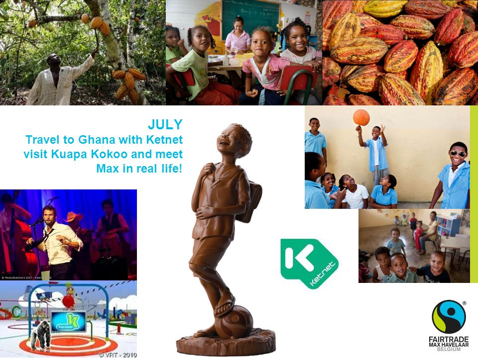 JULY Travel to Ghana with Ketnet visit Kuapa Kokoo and meet Max in real life!