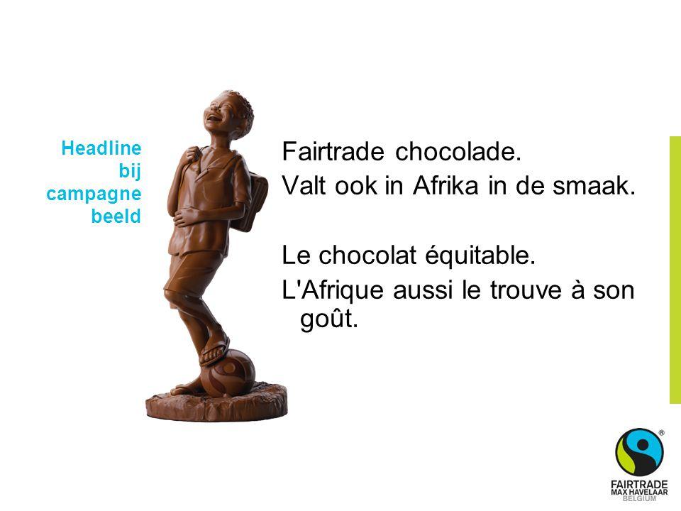 Headline bij campagne beeld Fairtrade chocolade. Valt ook in Afrika in de smaak.