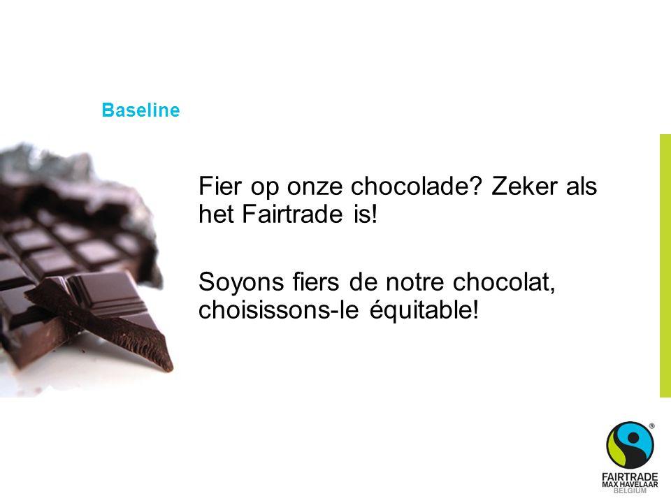 Baseline Fier op onze chocolade. Zeker als het Fairtrade is.