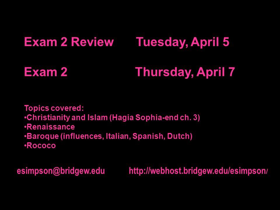 esimpson@bridgew.edu http://webhost.bridgew.edu/esimpson / Exam 2 ReviewTuesday, April 5 Exam 2 Thursday, April 7 Topics covered: Christianity and Isl