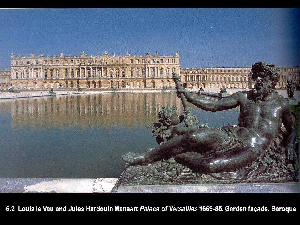 6.2 Louis le Vau and Jules Hardouin Mansart Palace of Versailles 1669-85. Garden façade. Baroque