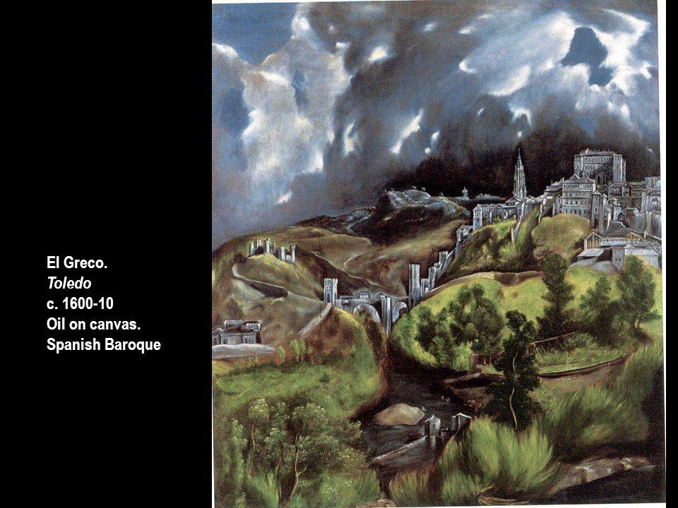 El Greco. Toledo c. 1600-10 Oil on canvas. Spanish Baroque El Greco. Toledo c. 1600-10 Oil on canvas. Spanish Baroque