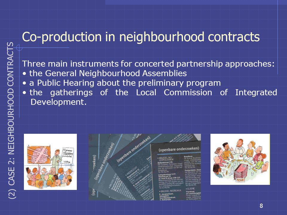 8 Co-production in neighbourhood contracts Three main instruments for concerted partnership approaches: the General Neighbourhood Assemblies a Public