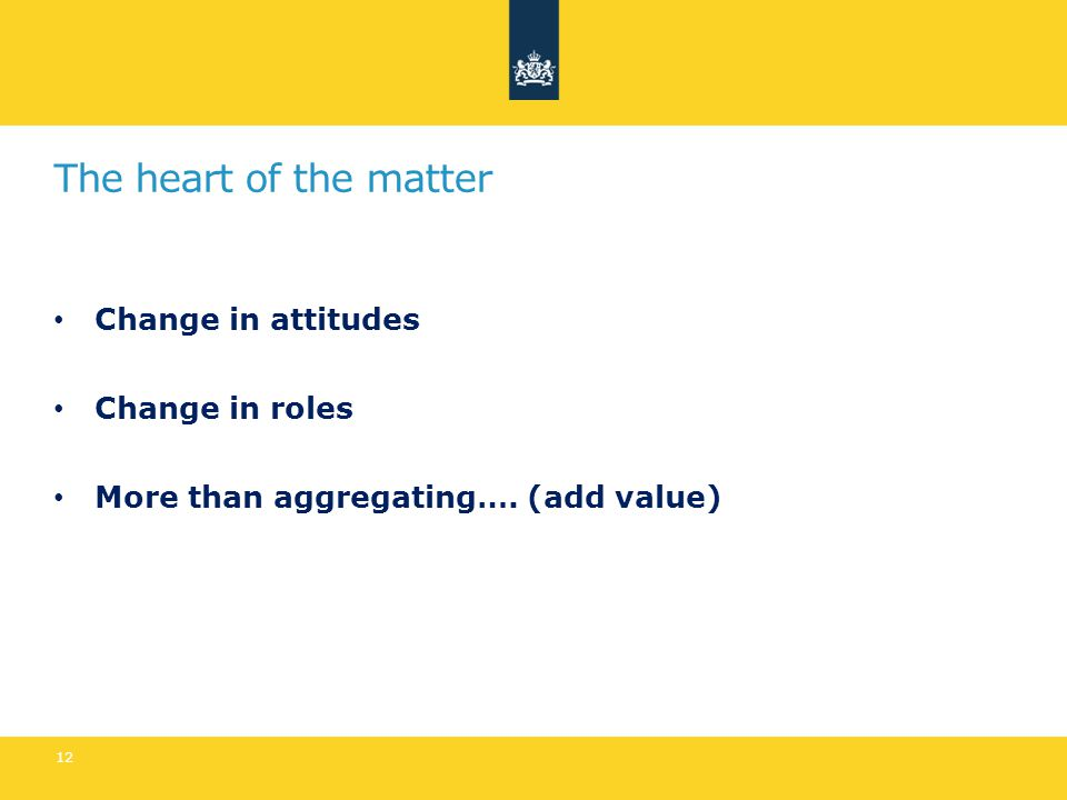 The heart of the matter Change in attitudes Change in roles More than aggregating…. (add value) 12