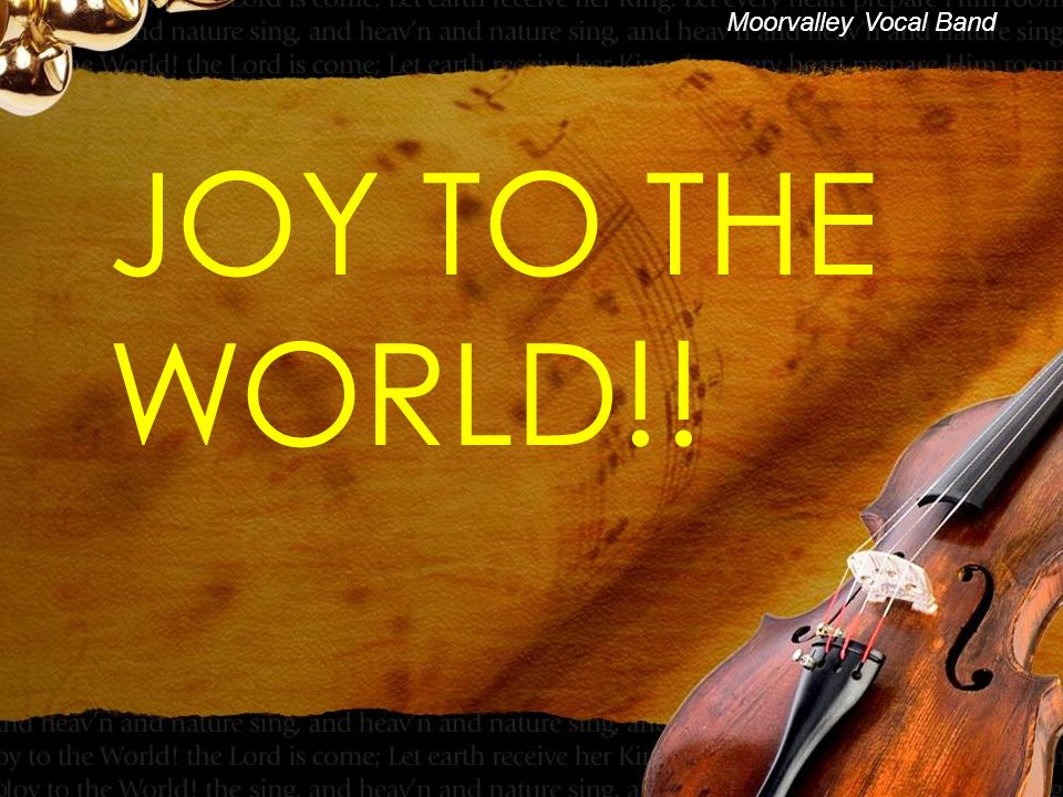 JOY TO THE WORLD!.Joy to the world, the Lord is come.