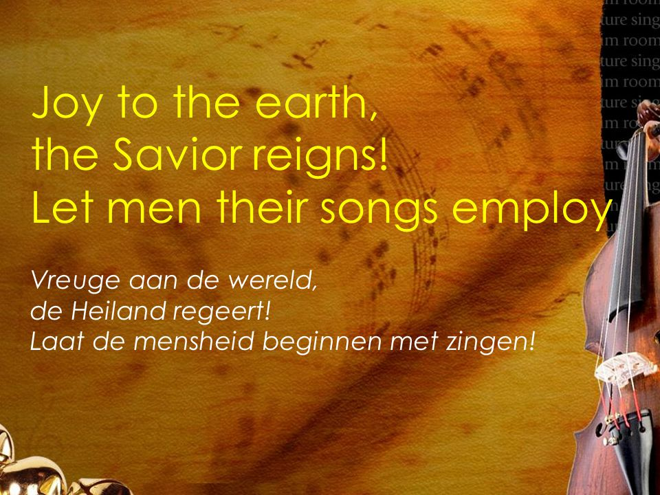 Joy to the earth, the Savior reigns.