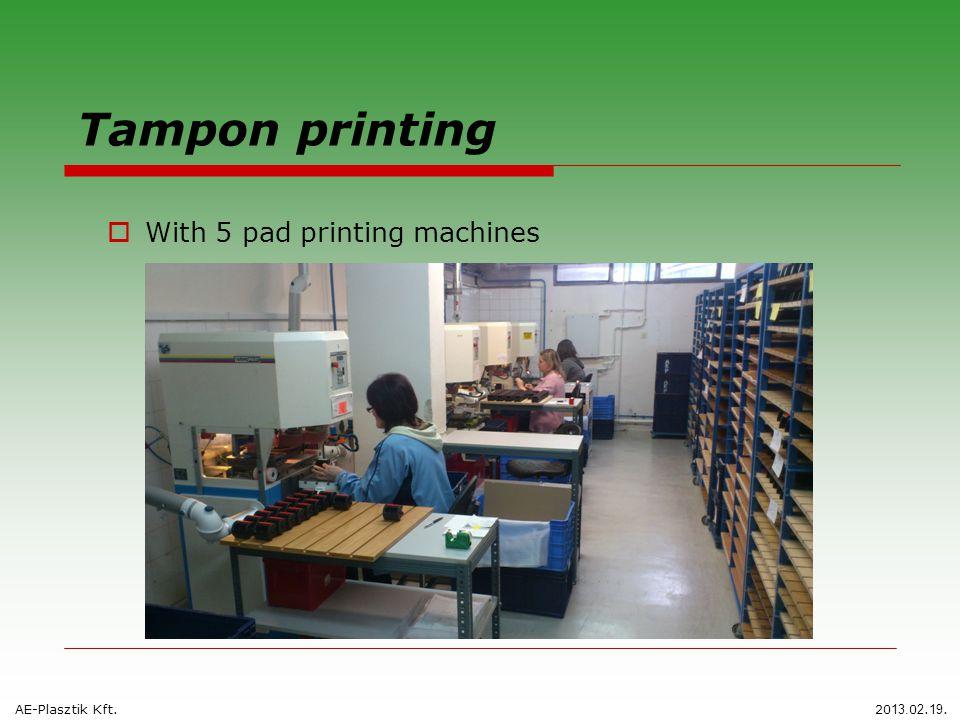 Tampon printing  With 5 pad printing machines AE-Plasztik Kft. 20 13. 0 2. 19.