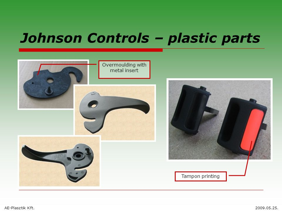 Johnson Controls – plastic parts Overmoulding with metal insert Tampon printing AE-Plasztik Kft.2009.05.25.