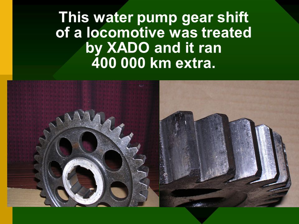 This water pump gear shift of a locomotive was treated by XADO and it ran 400 000 km extra.
