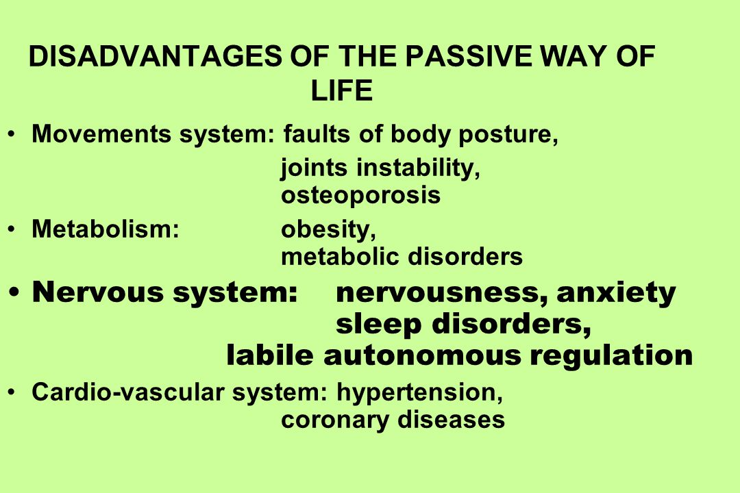 DISADVANTAGES OF THE PASSIVE WAY OF LIFE Movements system: faults of body posture, joints instability, osteoporosis Metabolism: obesity, metabolic dis