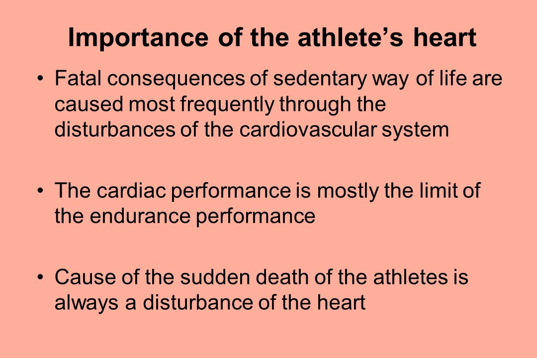 Importance of the athlete's heart Fatal consequences of sedentary way of life are caused most frequently through the disturbances of the cardiovascula