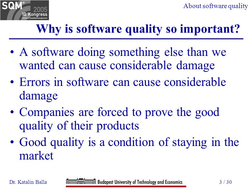 Dr. Katalin Balla3 / 30 Why is software quality so important.