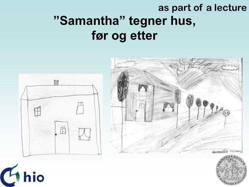 """""""Samantha"""" tegner hus, før og etter as part of a lecture"""