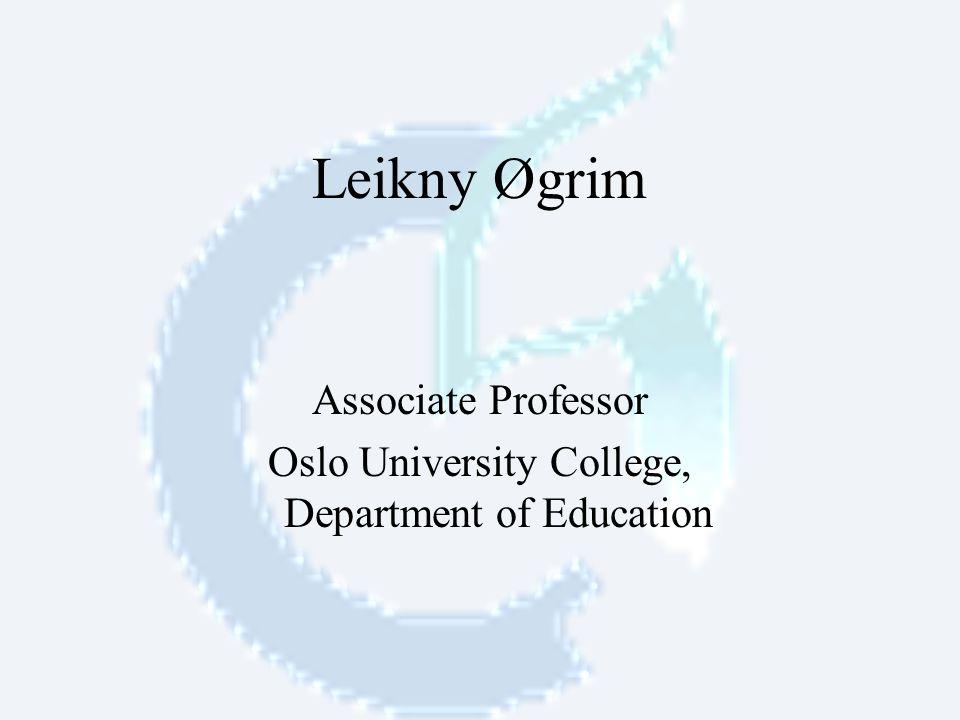 Leikny Øgrim Associate Professor Oslo University College, Department of Education
