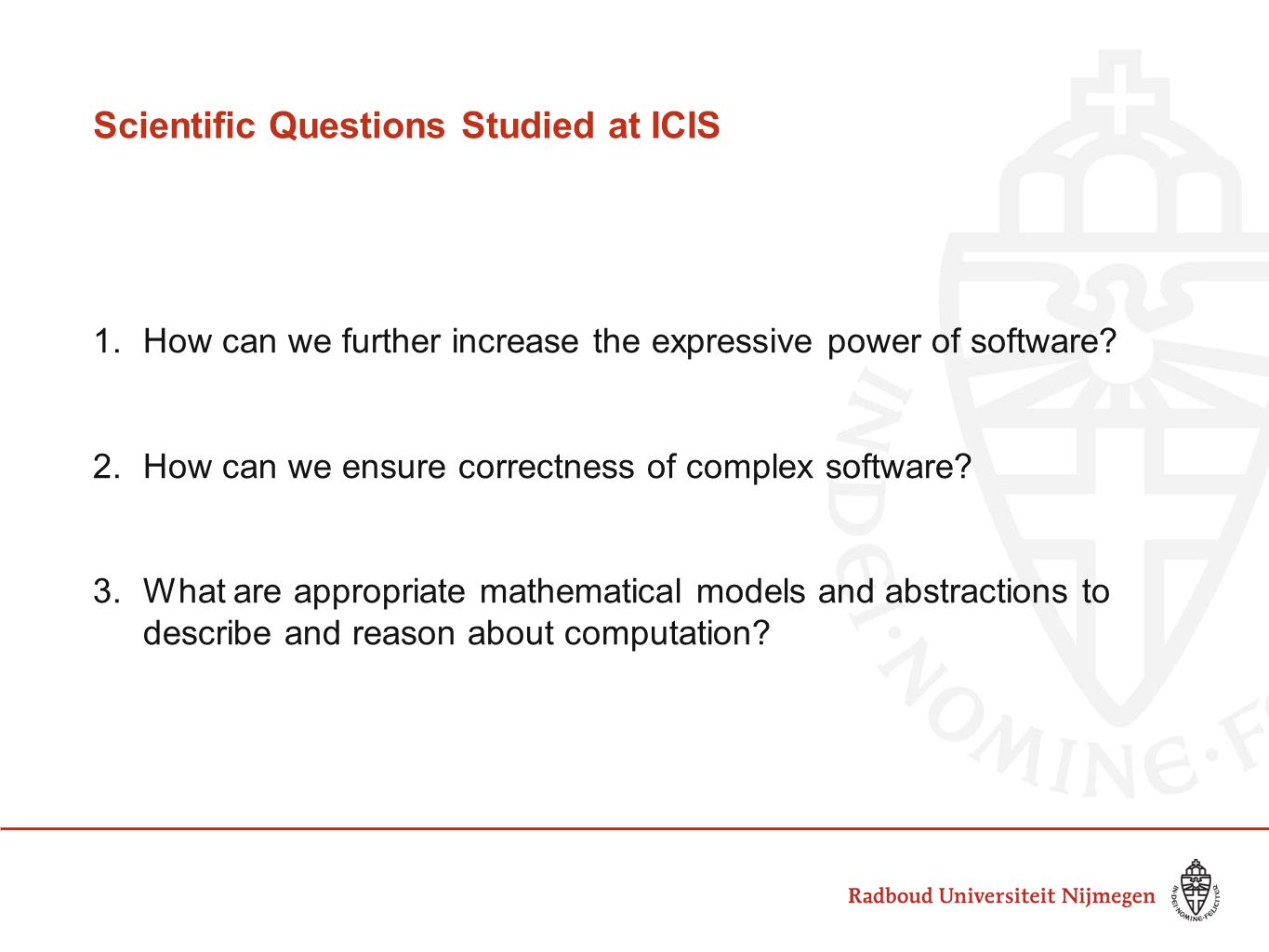 Scientific Questions Studied at ICIS 1.How can we further increase the expressive power of software.