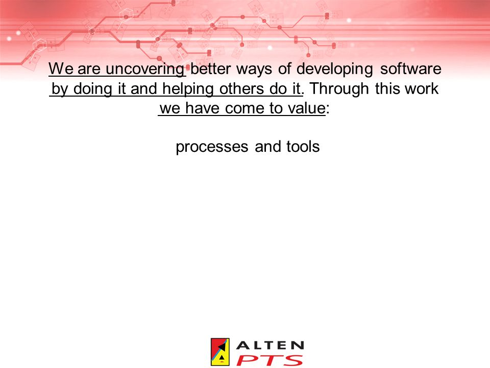 We are uncovering better ways of developing software by doing it and helping others do it. Through this work we have come to value: processes and tool