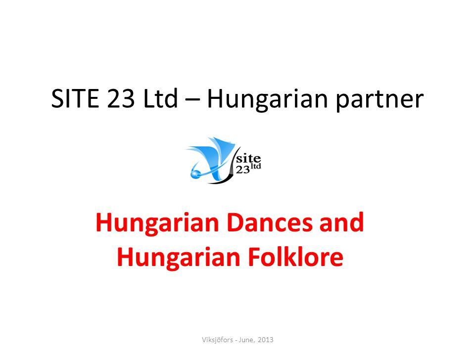 SITE 23 Ltd – Hungarian partner Hungarian Dances and Hungarian Folklore Viksjöfors - June, 2013