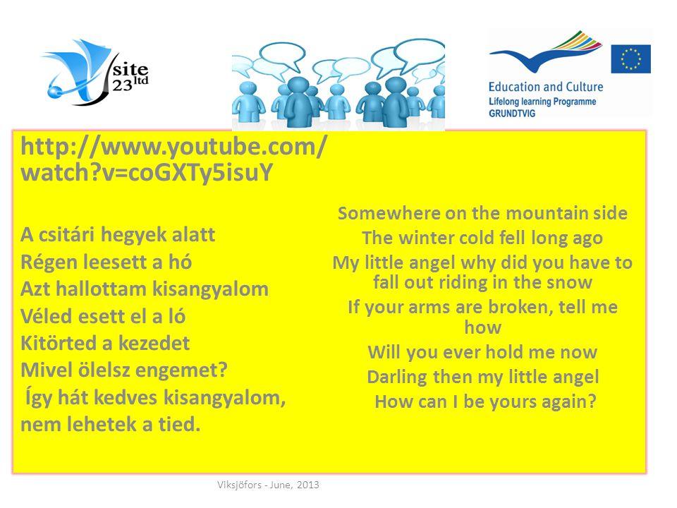 http://www.youtube.com/ watch?v=coGXTy5isuY A csitári hegyek alatt Régen leesett a hó Azt hallottam kisangyalom Véled esett el a ló Kitörted a kezedet
