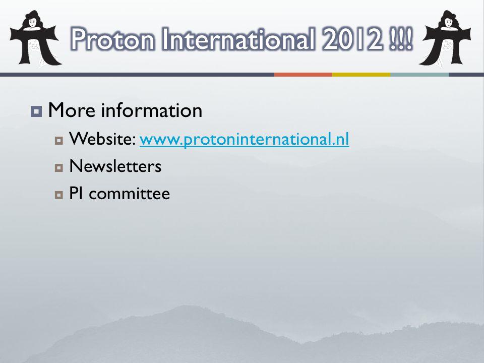  More information  Website: www.protoninternational.nlwww.protoninternational.nl  Newsletters  PI committee