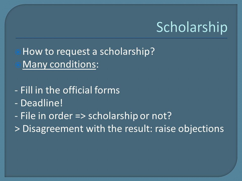  How to request a scholarship.  Many conditions: - Fill in the official forms - Deadline.