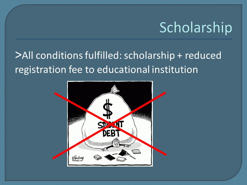 > All conditions fulfilled: scholarship + reduced registration fee to educational institution