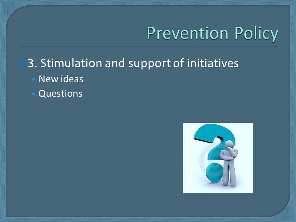  3. Stimulation and support of initiatives New ideas Questions