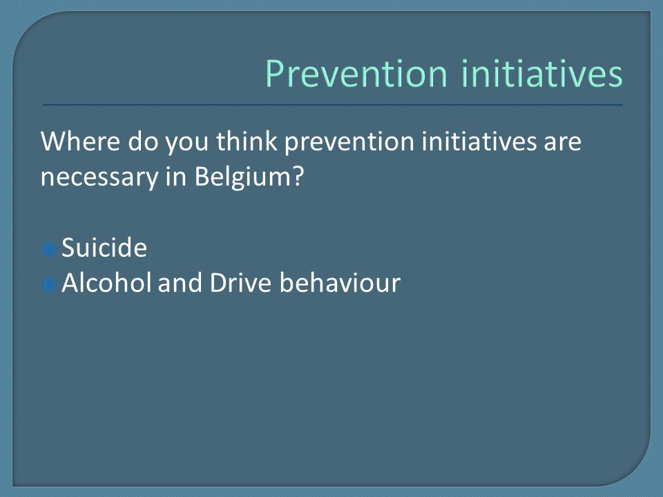 Where do you think prevention initiatives are necessary in Belgium.