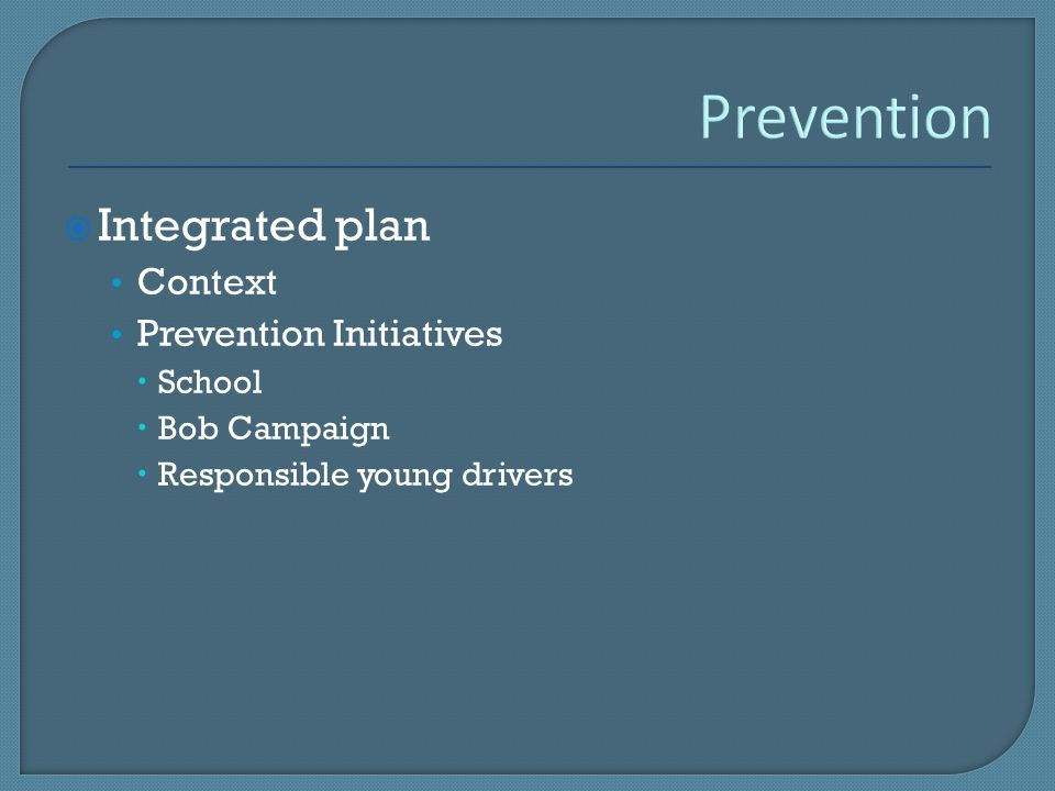  Integrated plan Context Prevention Initiatives  School  Bob Campaign  Responsible young drivers