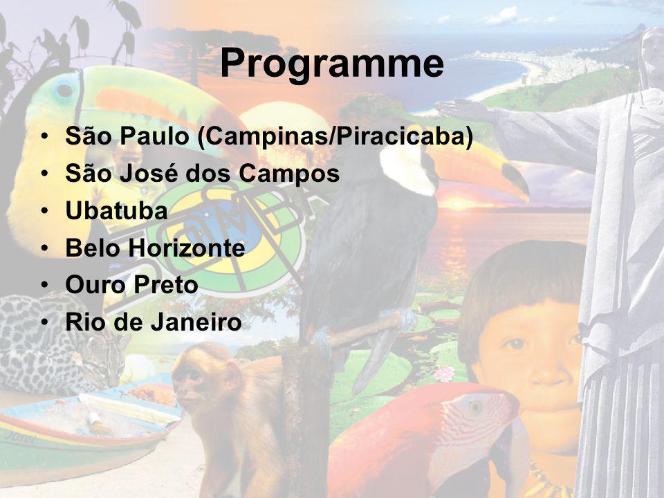 Programme São Paulo (Campinas/Piracicaba) São José dos Campos Ubatuba Belo Horizonte Ouro Preto Rio de Janeiro